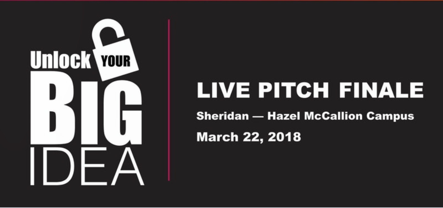 Unlock Your Big Idea - Pitch Competition Final @ Creativity Commons  Sheridan College - Hazel McCallion Campus | Mississauga | Ontario | Canada