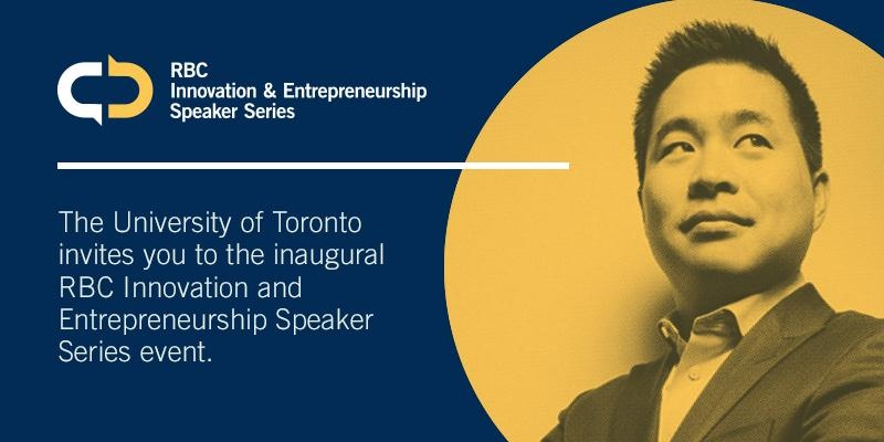 RBC Innovation and Entrepreneurship Speaker Series at University of Toronto @ Desautels Hall, Second Floor, South Building | Toronto | Ontario | Canada
