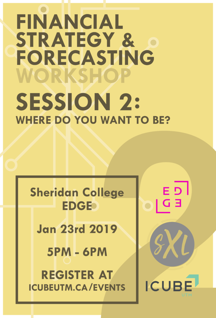 Financial Strategy & Forecasting Workshops - Session 2: Where do you want to be? @ Sheridan College EDGE - Room B290 | Mississauga | Ontario | Canada
