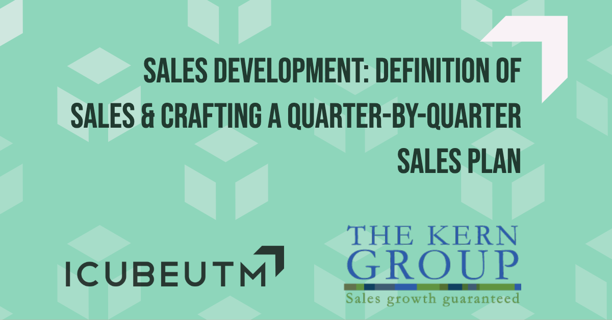 Sales Development: Definition of Sales & Crafting a Quarter-by-Quarter Sales Plan @ ICUBE - Innovation Complex