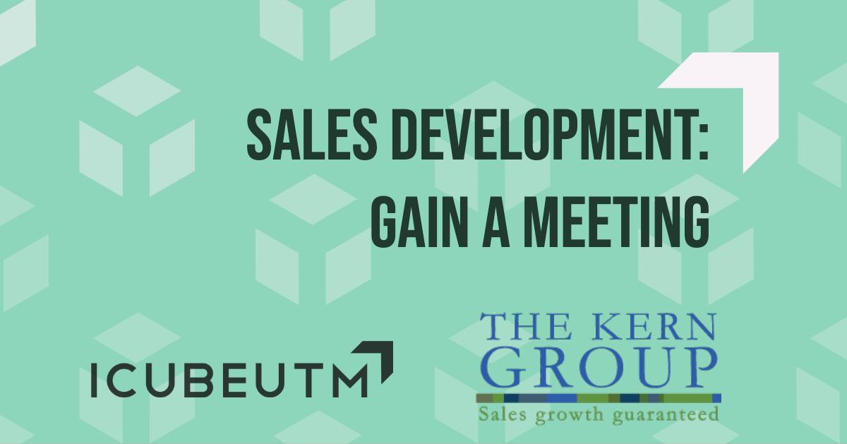 Sales Development: Gain a Meeting @ ICUBE - Innovation Complex